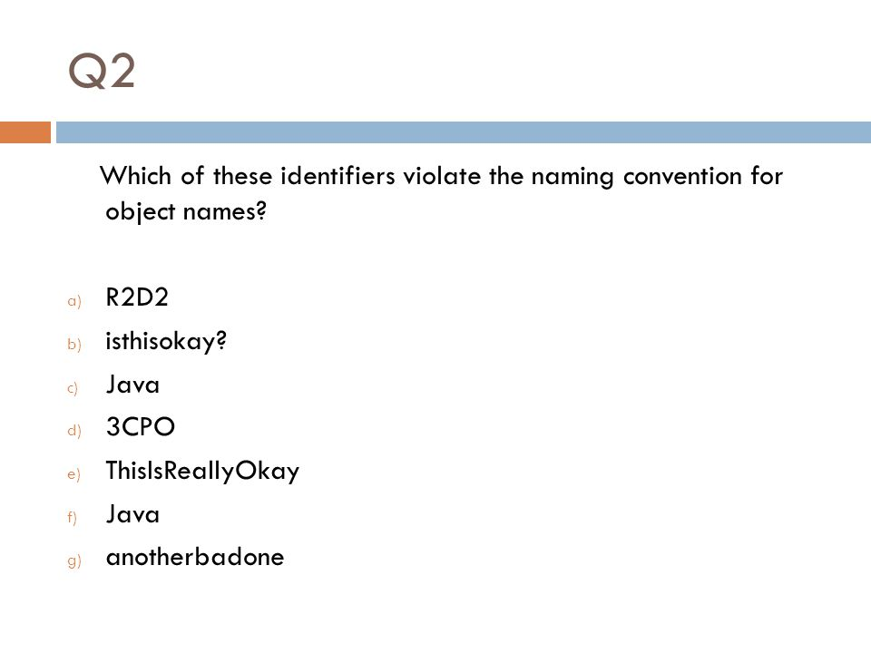 Q2 Which of these identifiers violate the naming convention for object names.