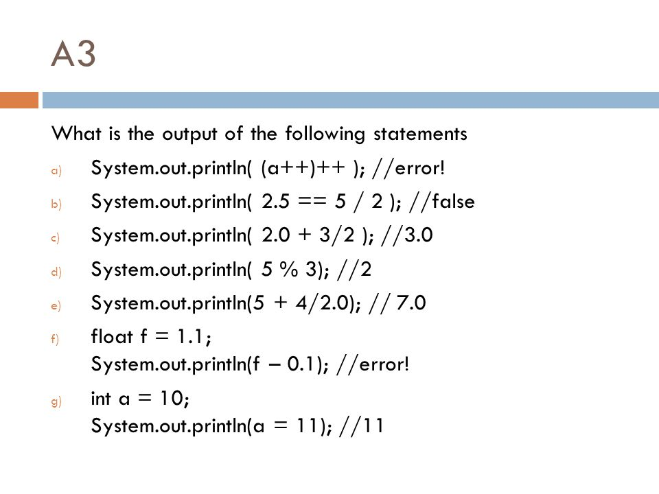 A3 What is the output of the following statements a) System.out.println( (a++)++ ); //error.