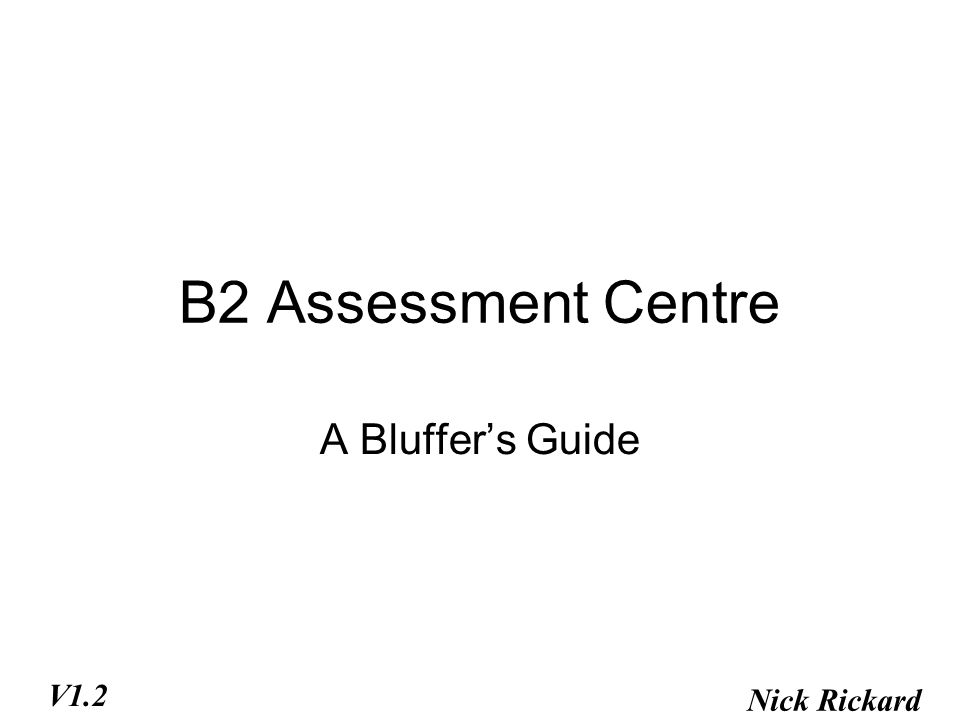 B2 Assessment Centre A Bluffer's Guide Nick Rickard V1.2