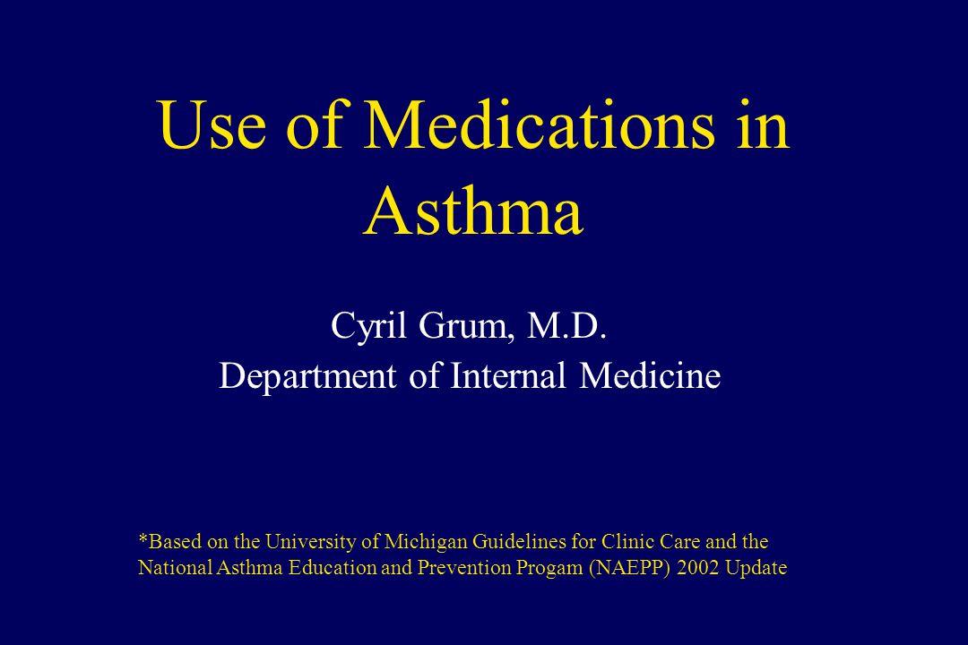 Medications and dosing: Oral medications MedicationAdult dosesPediatric doses Zafirlukast (Accolate ®) 20 mg bid10 mg bid Montelukast (Singulair®) 10 mg q hsage 6-14: 5 mg hs age 2-5: 4 mg hs age 12-23 mo: 4 mg hs (oral granules) Theophylline300mg bidStarting dose:10mg/kg/day; usual max: >1 year of age: 16 mg/kg/day < 1 yr: 0.2 (age in weeks) + 5 = mg/kg/day