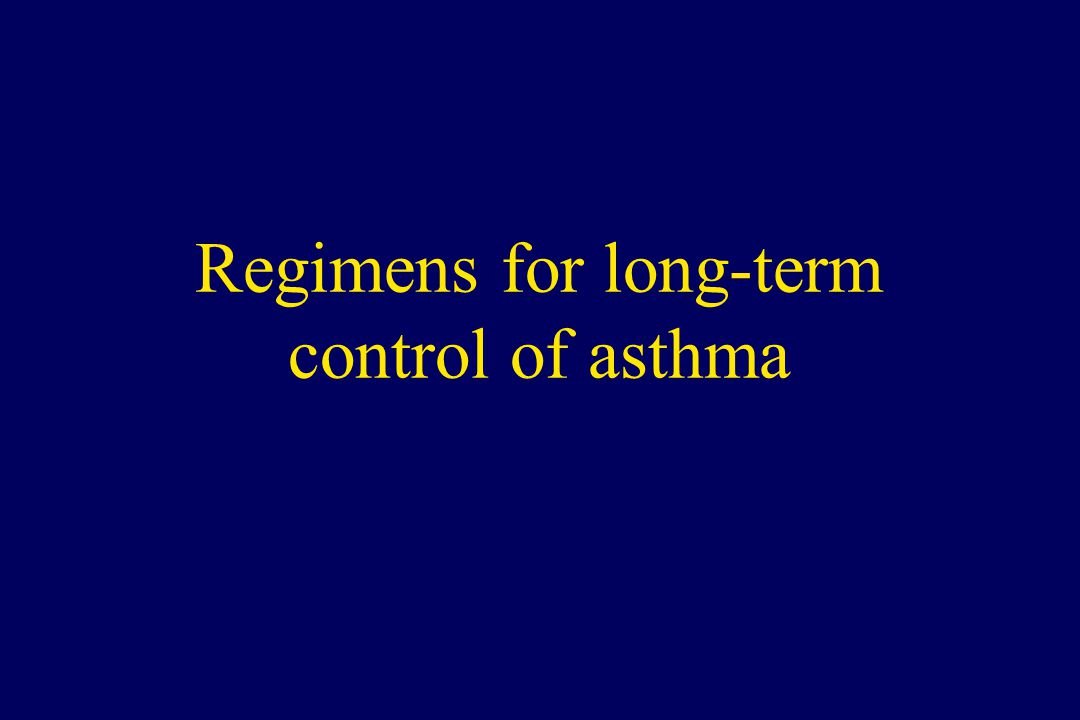 Regimens for long-term control of asthma
