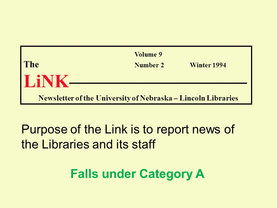 Volume 9 The Number 2Winter 1994 LiNK Newsletter of the University of Nebraska – Lincoln Libraries Purpose of the Link is to report news of the Libraries and its staff Falls under Category A