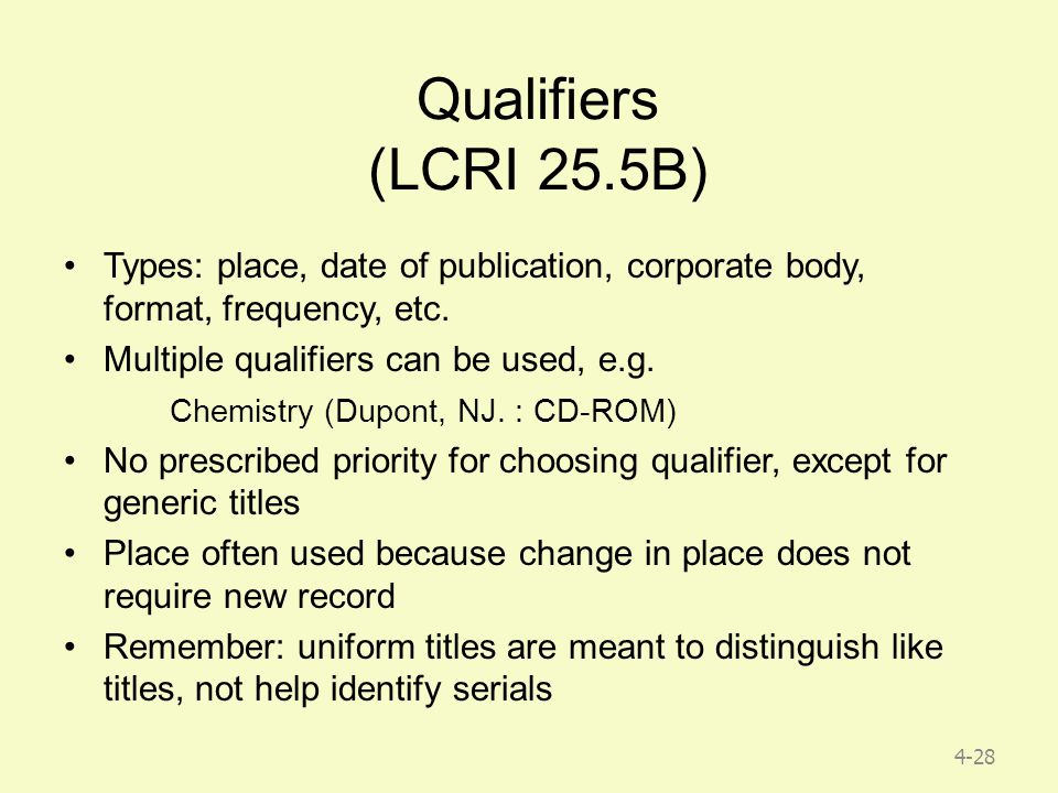 4-28 Qualifiers (LCRI 25.5B) Types: place, date of publication, corporate body, format, frequency, etc.