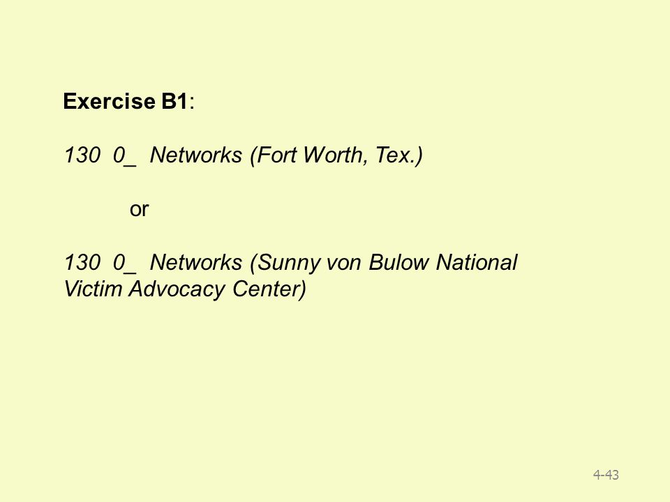 Exercise B1: 130 0_ Networks (Fort Worth, Tex.) or 130 0_ Networks (Sunny von Bulow National Victim Advocacy Center) 4-43