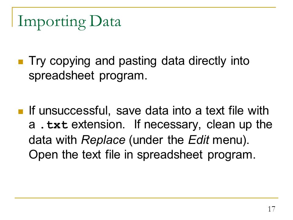 17 Importing Data Try copying and pasting data directly into spreadsheet program.