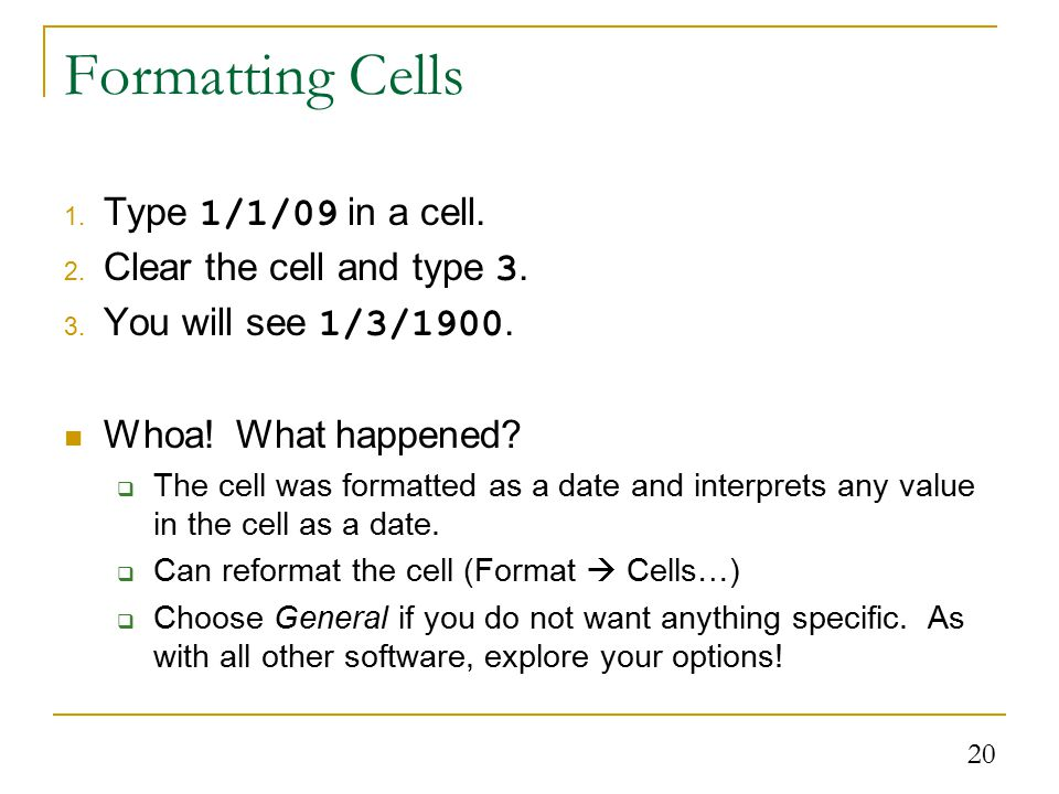 20 Formatting Cells 1. Type 1/1/09 in a cell. 2.