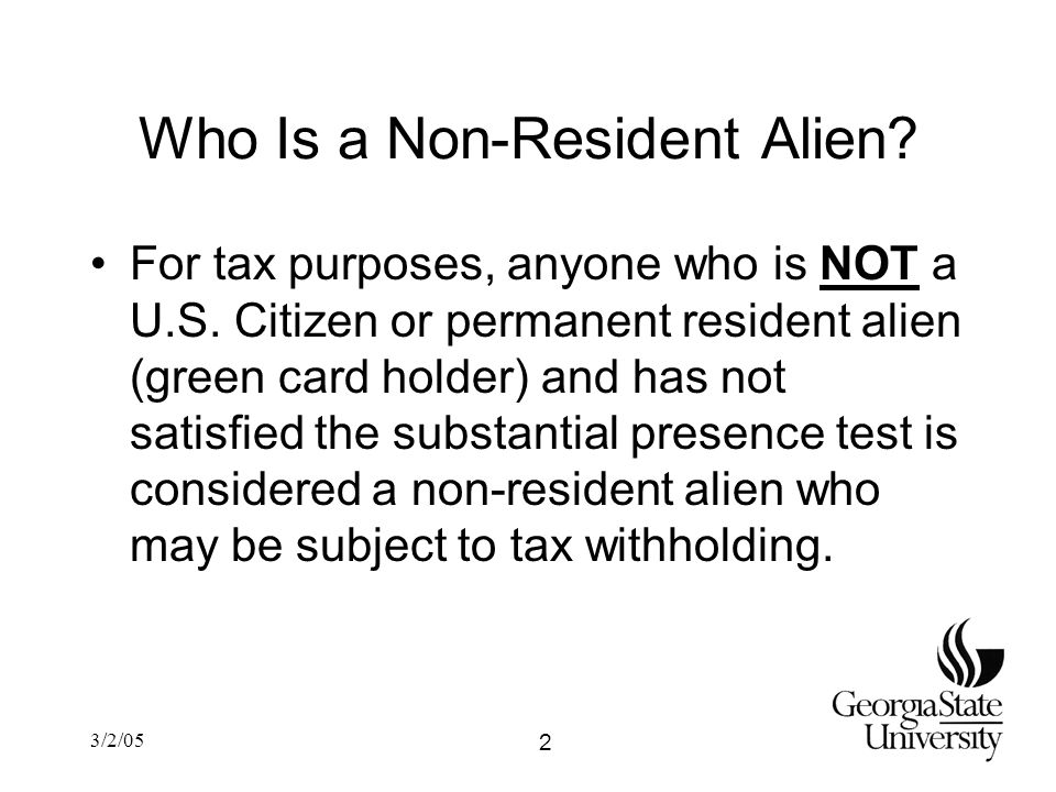 3/2/05 Who Is a Non-Resident Alien. For tax purposes, anyone who is NOT a U.S.