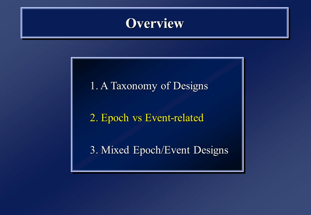 OverviewOverview 1. A Taxonomy of Designs 2. Epoch vs Event-related 3.