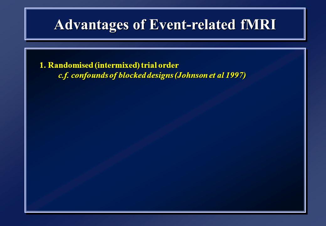1. Randomised (intermixed) trial order c.f. confounds of blocked designs (Johnson et al 1997) 1.