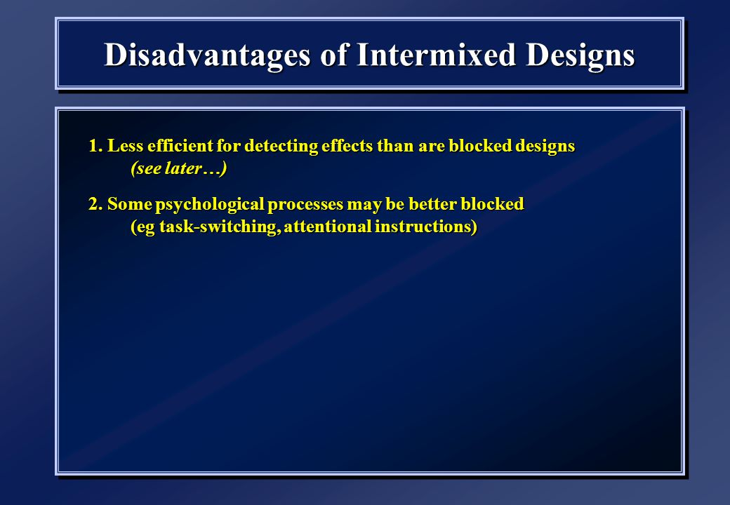 1. Less efficient for detecting effects than are blocked designs (see later…) 1.