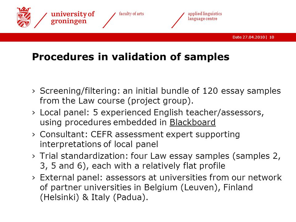|Date 27.04.2010 faculty of arts applied linguistics language centre Procedures in validation of samples ›Screening/filtering: an initial bundle of 120 essay samples from the Law course (project group).