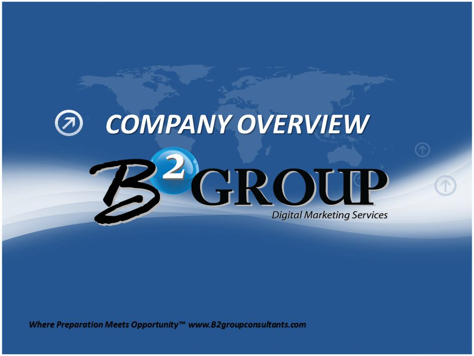 Where Preparation Meets Opportunity™ www.B2groupconsultants.com COMPANY OVERVIEW