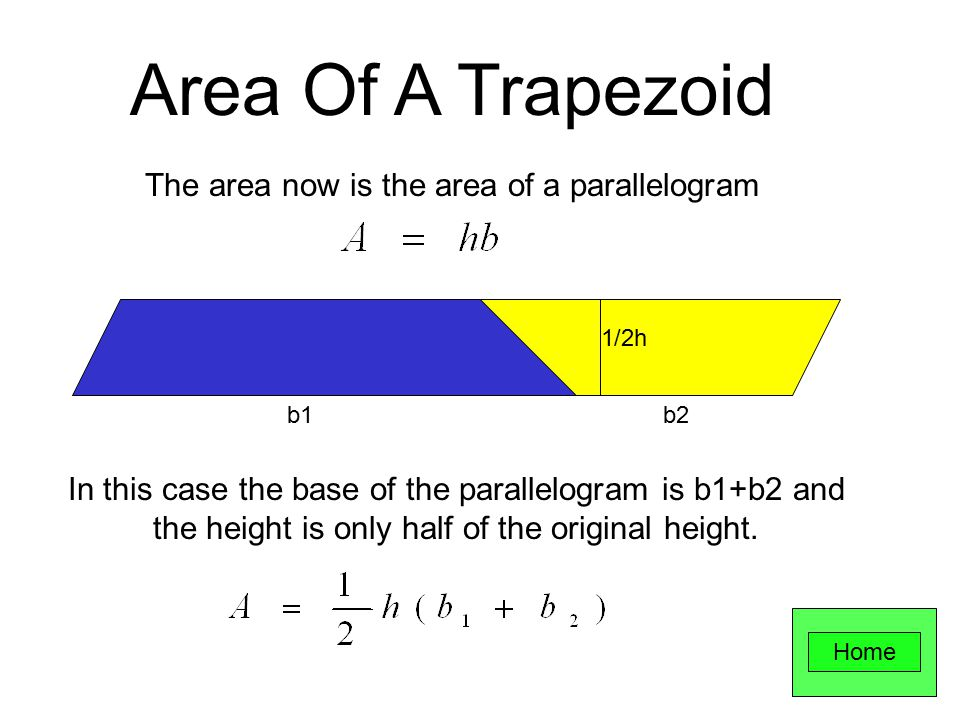 The area now is the area of a parallelogram b1b2 1/2h In this case the base of the parallelogram is b1+b2 and the height is only half of the original height.