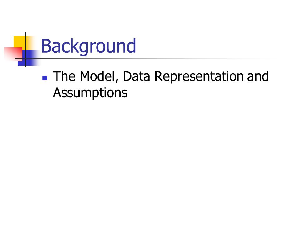 Background The Model, Data Representation and Assumptions