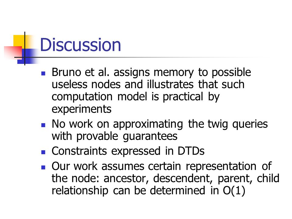 Discussion Bruno et al. assigns memory to possible useless nodes and illustrates that such computation model is practical by experiments No work on ap