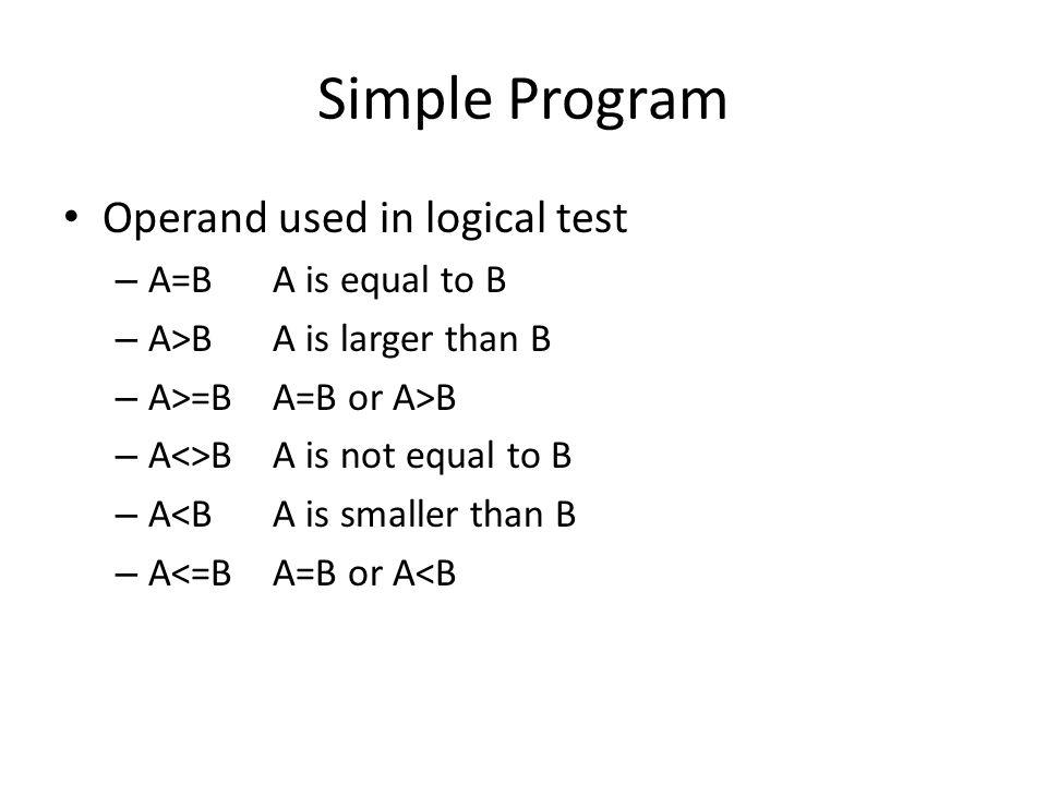 Simple Program value_if_true FALSE value_if_false =IF(logical_test, value_if_true, value_if_false) TRUE =IF(logical_test , string , string ) B16 = IF (A15, True , False ) C16 = IF (C1>C2, Correct , Wrong ) =IF(logical_test , 1, 0) A16 = IF (A15, 1, 0 ) logical_test