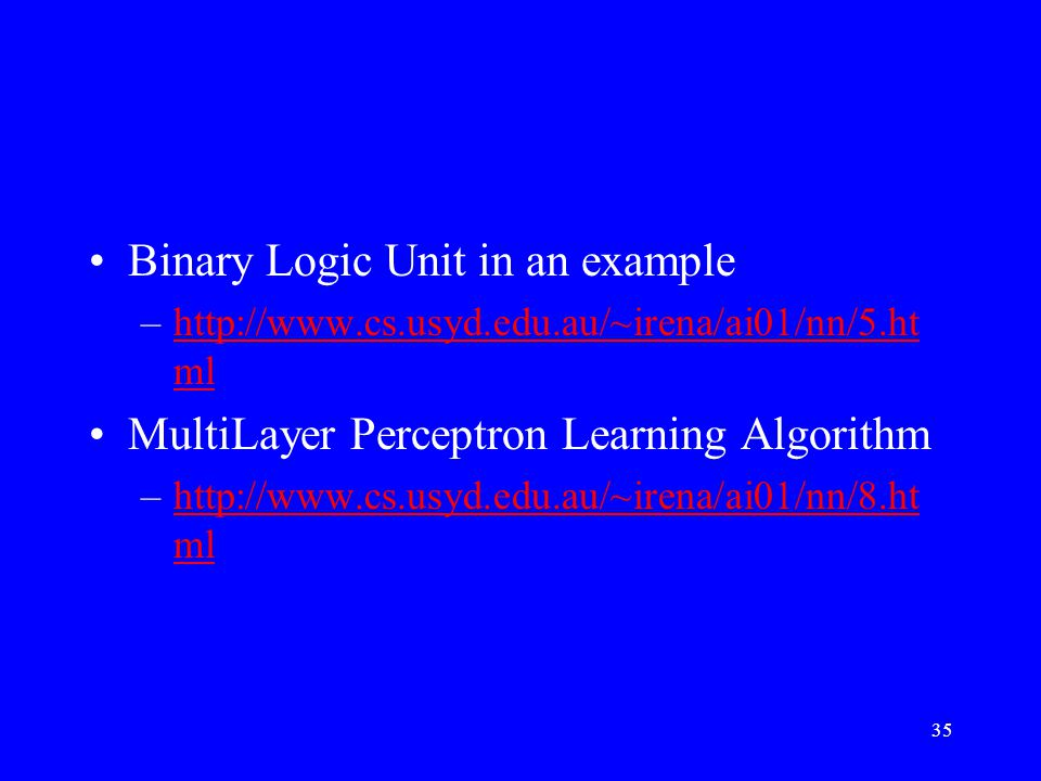 Binary Logic Unit in an example –  mlhttp://  ml MultiLayer Perceptron Learning Algorithm –  mlhttp://  ml 35