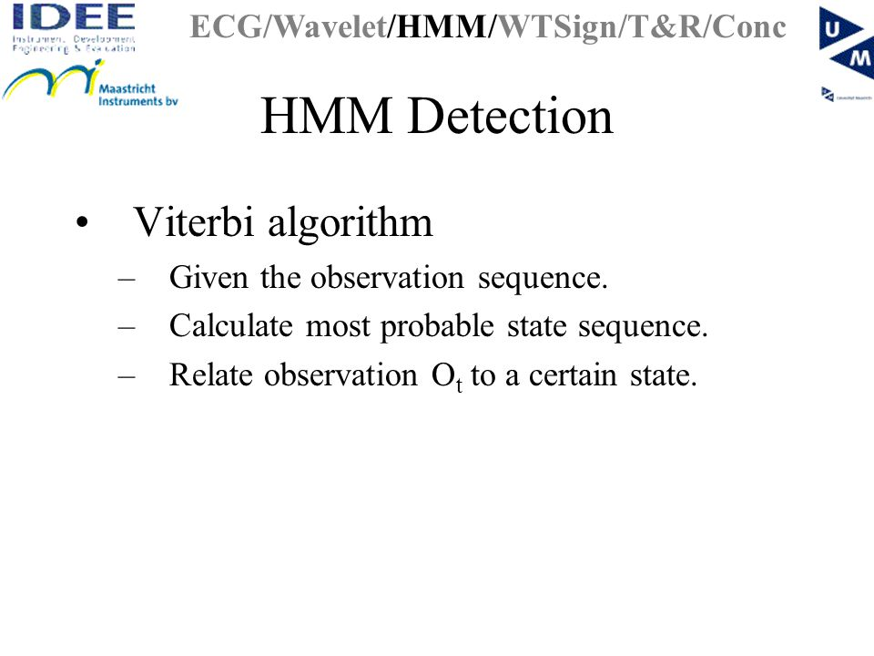 HMM Detection Viterbi algorithm –Given the observation sequence.