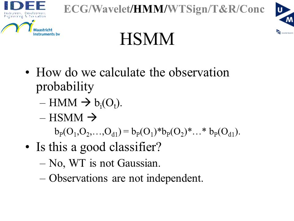 HSMM How do we calculate the observation probability –HMM  b i (O t ).