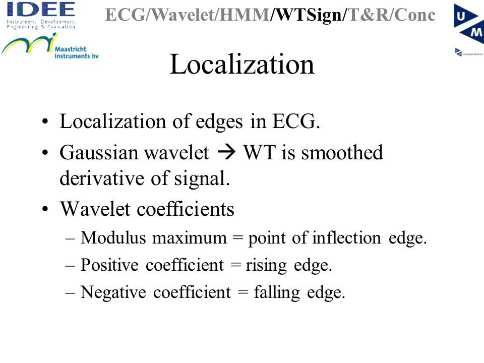 Localization Localization of edges in ECG. Gaussian wavelet  WT is smoothed derivative of signal.