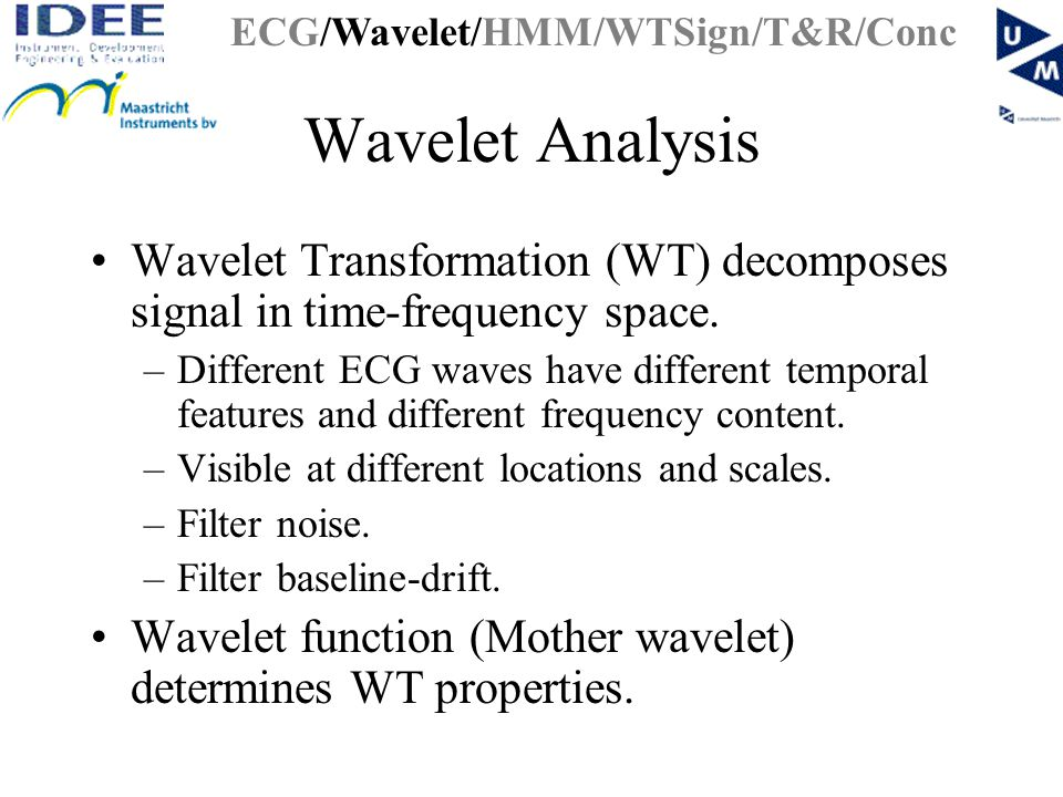 Wavelet Transformation (WT) decomposes signal in time-frequency space.