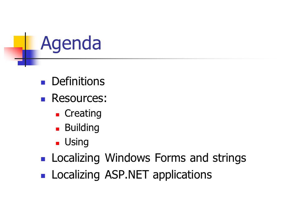 Agenda Definitions Resources: Creating Building Using Localizing Windows Forms and strings Localizing ASP.NET applications