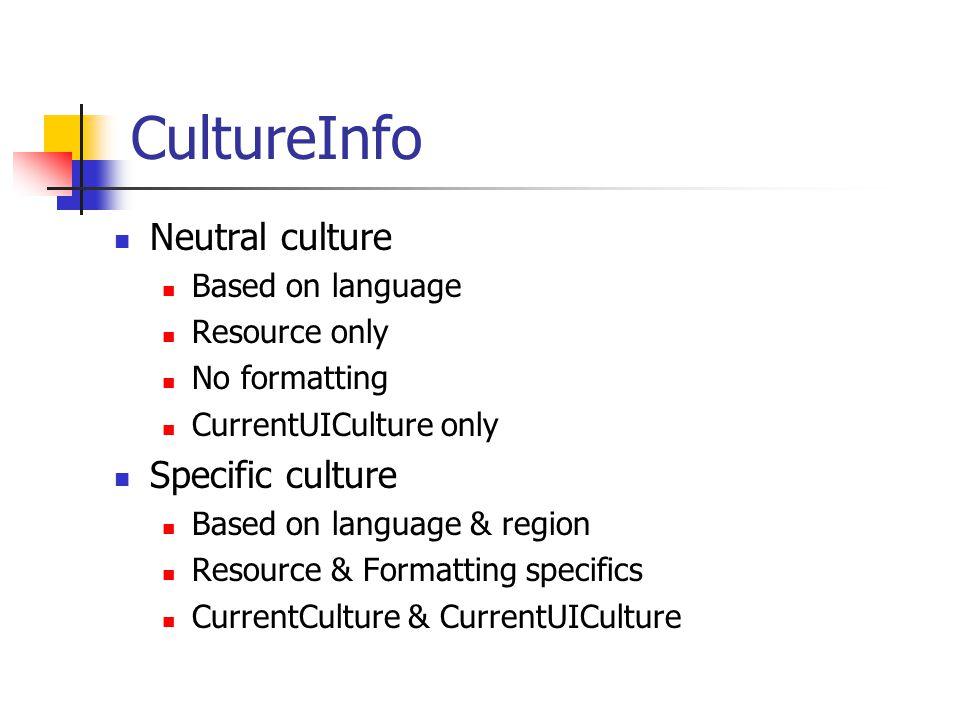 CultureInfo Neutral culture Based on language Resource only No formatting CurrentUICulture only Specific culture Based on language & region Resource & Formatting specifics CurrentCulture & CurrentUICulture