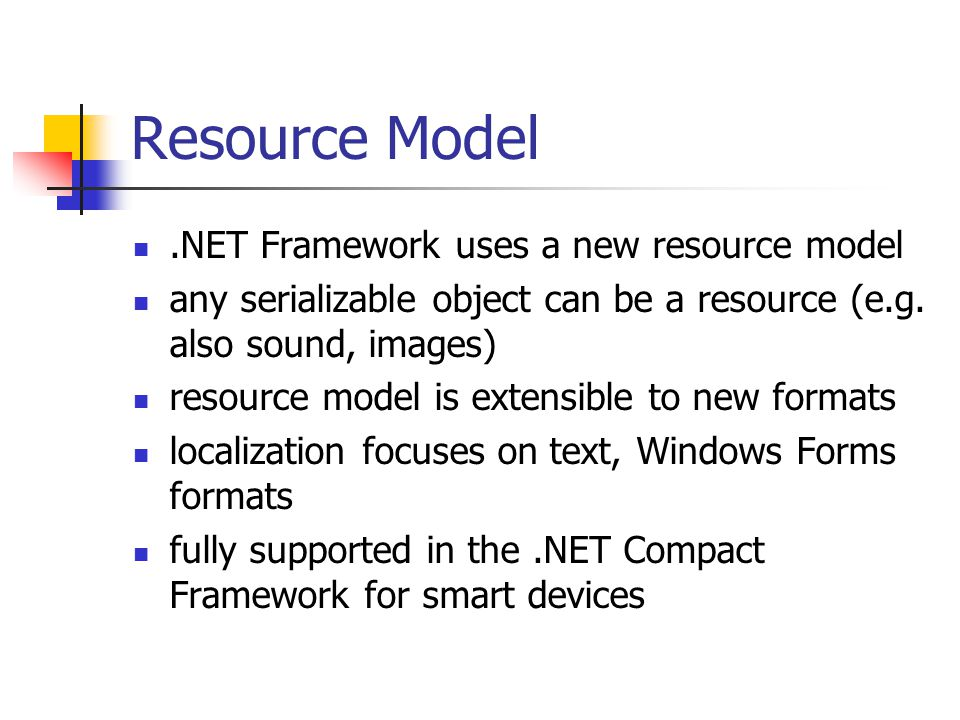 Resource Model.NET Framework uses a new resource model any serializable object can be a resource (e.g. also sound, images) resource model is extensibl