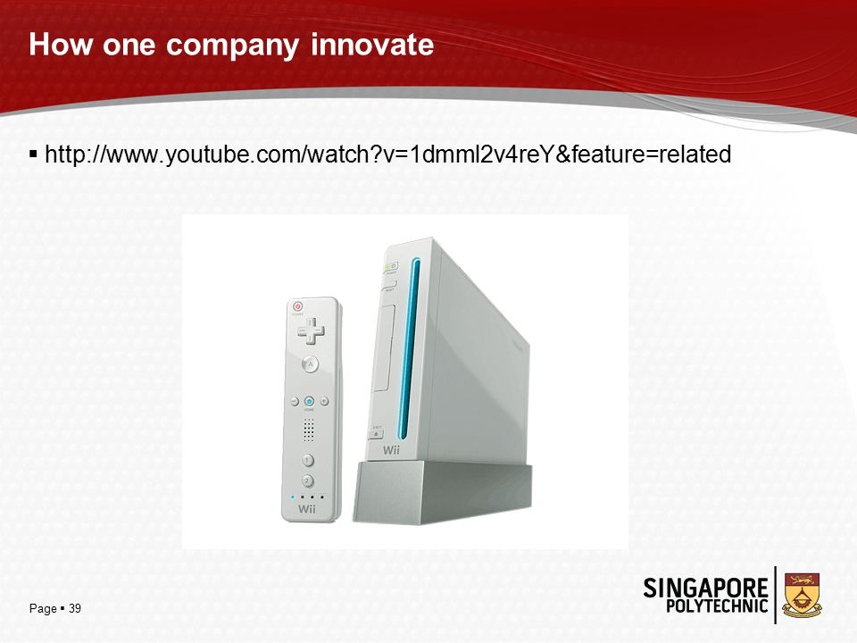 Page  39 How one company innovate  http://www.youtube.com/watch v=1dmml2v4reY&feature=related
