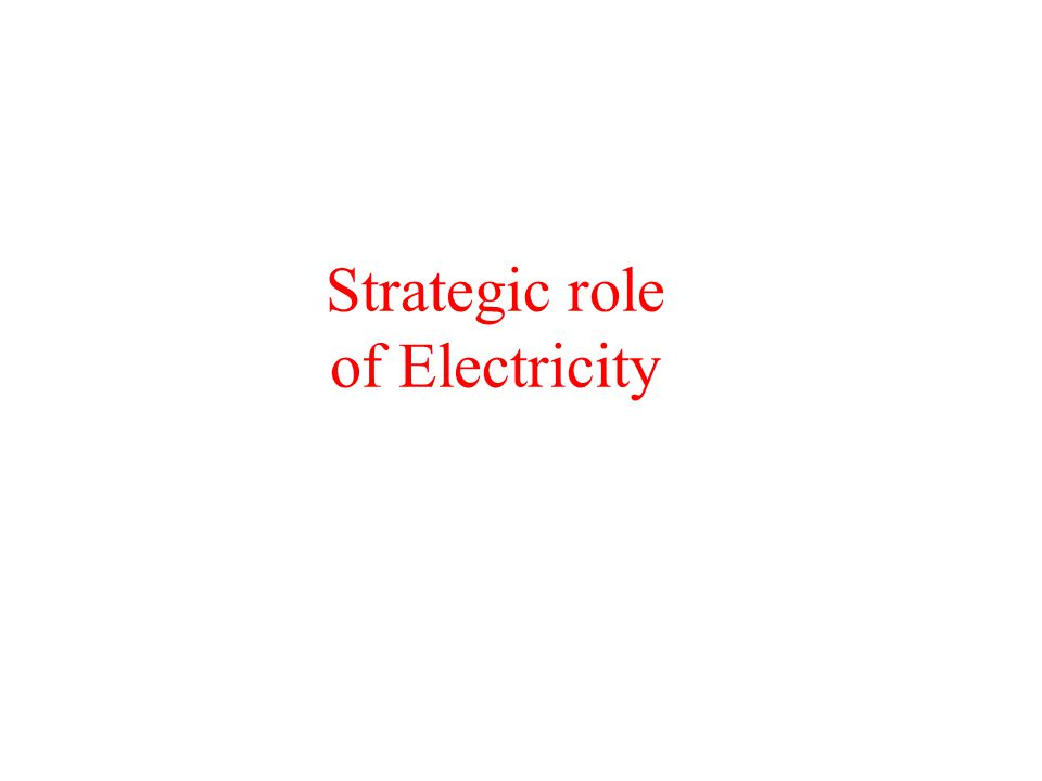 Strategic role of Electricity