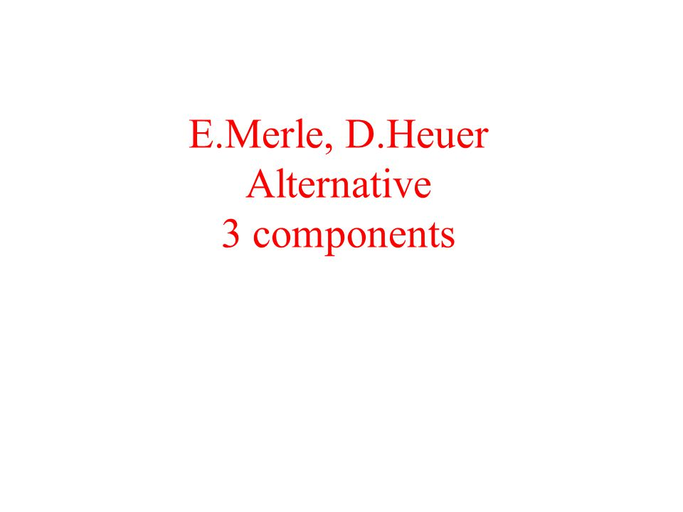E.Merle, D.Heuer Alternative 3 components