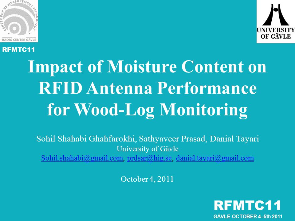 RFMTC11 GÄVLE OCTOBER 4–5th 2011 Impact of Moisture Content on RFID Antenna Performance for Wood-Log Monitoring Sohil Shahabi Ghahfarokhi, Sathyaveer