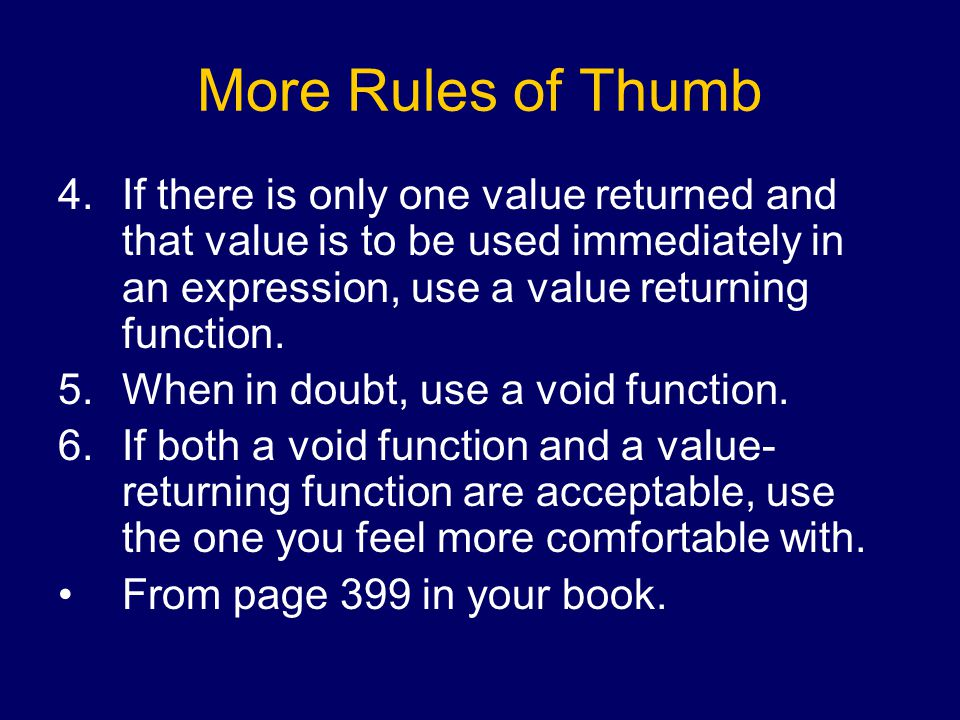 More Rules of Thumb 4.If there is only one value returned and that value is to be used immediately in an expression, use a value returning function.