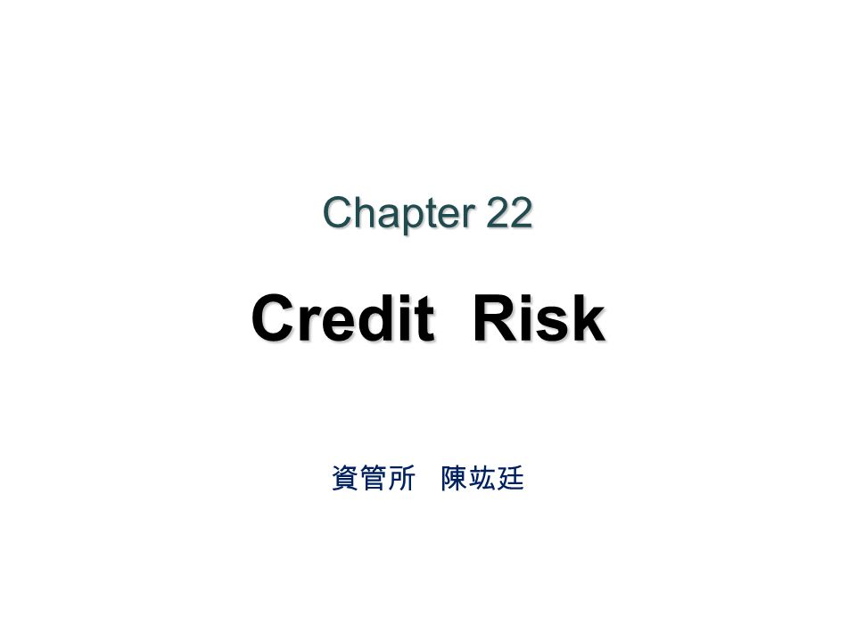 Chapter 22 Credit Risk 資管所 陳竑廷
