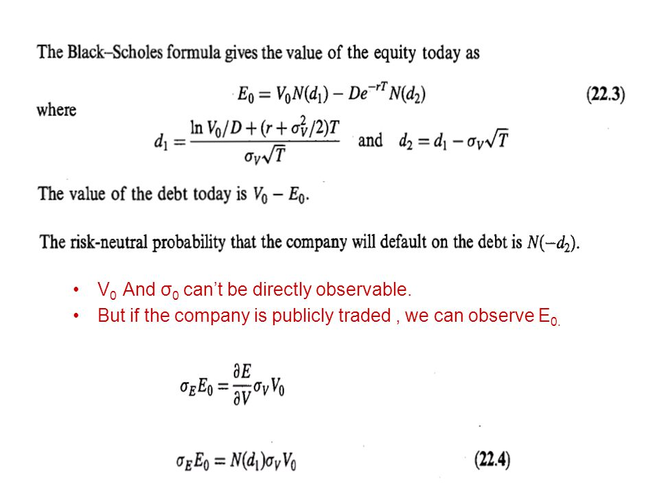 V 0 And σ 0 can't be directly observable. But if the company is publicly traded, we can observe E 0.