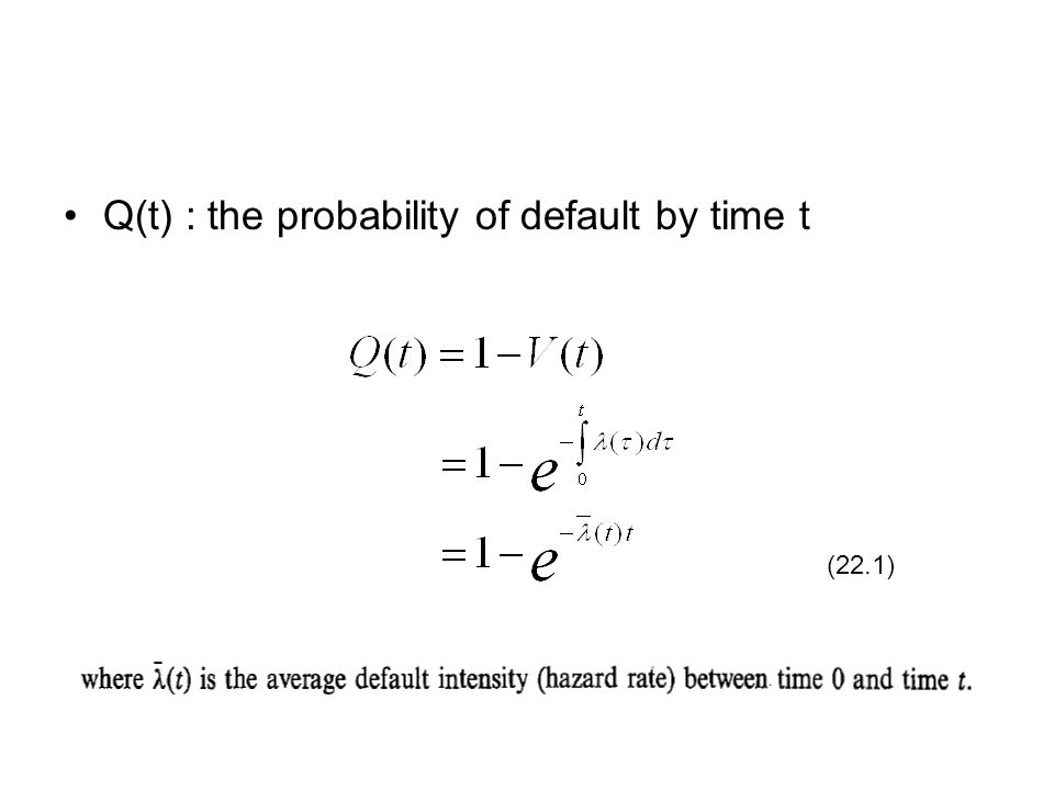 Q(t) : the probability of default by time t (22.1)