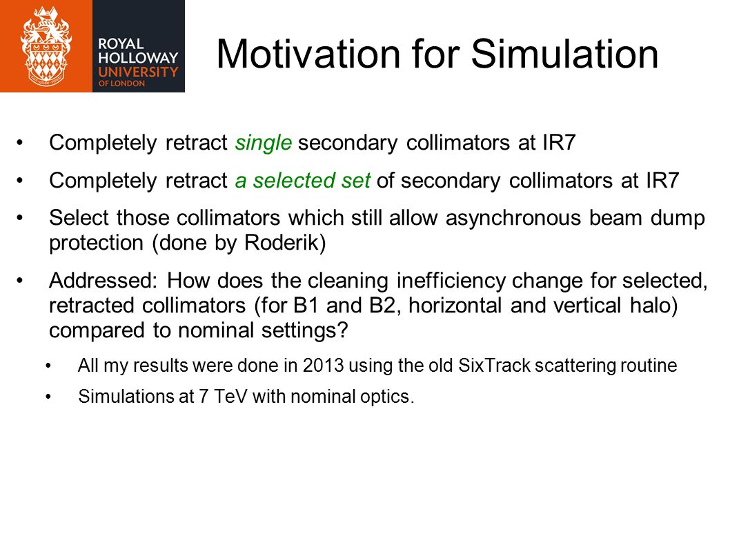 Motivation for Simulation Completely retract single secondary collimators at IR7 Completely retract a selected set of secondary collimators at IR7 Sel