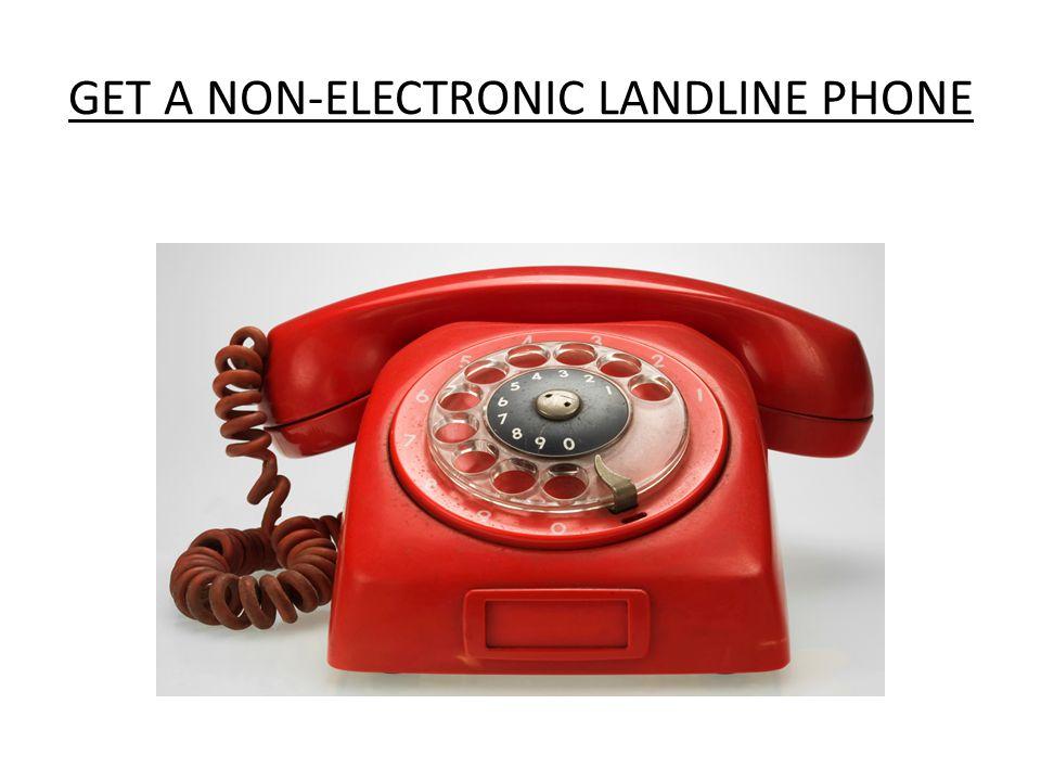 GET A NON-ELECTRONIC LANDLINE PHONE