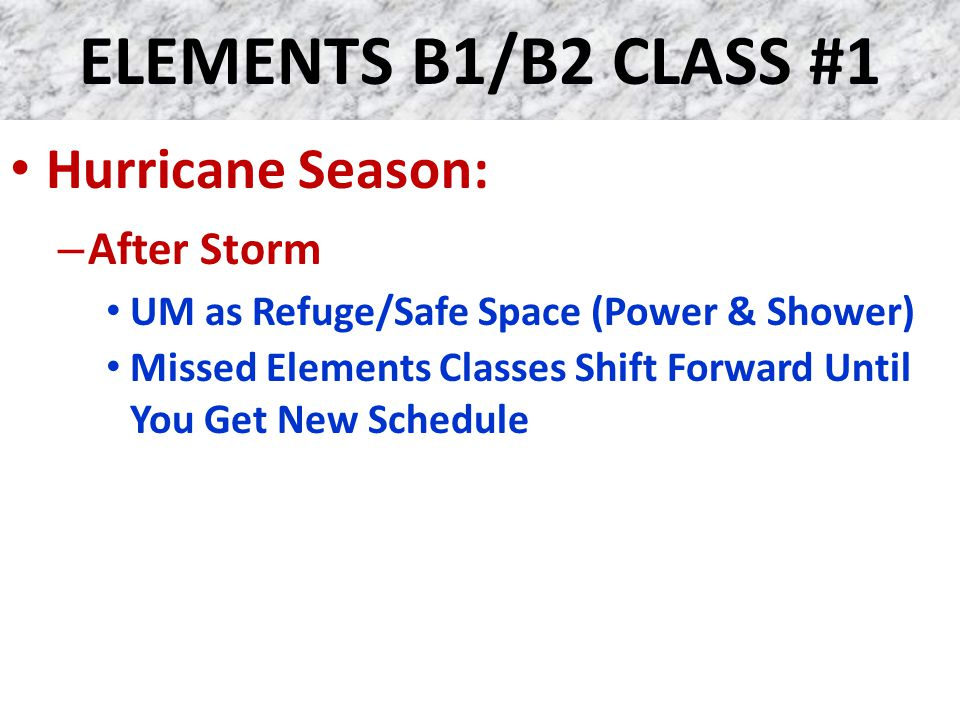 ELEMENTS B1/B2 CLASS #1 Hurricane Season: – After Storm UM as Refuge/Safe Space (Power & Shower) Missed Elements Classes Shift Forward Until You Get N