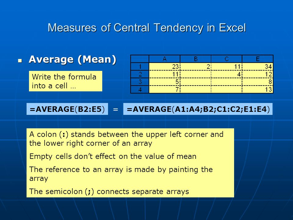 Measures of Central Tendency in Excel Or, use the wizard: Insert function… Activate the command line in the box and paint an array in Excel sheet Select Category: Statistics Function: Average