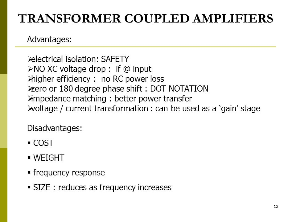12 TRANSFORMER COUPLED AMPLIFIERS Advantages:  electrical isolation: SAFETY  NO XC voltage drop : if @ input  higher efficiency : no RC power loss