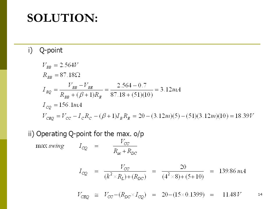 14 SOLUTION: i)Q-point ii) Operating Q-point for the max. o/p