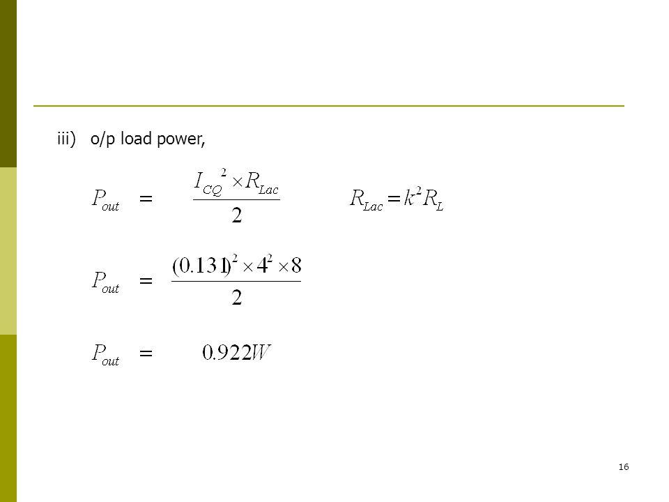 16 iii) o/p load power,