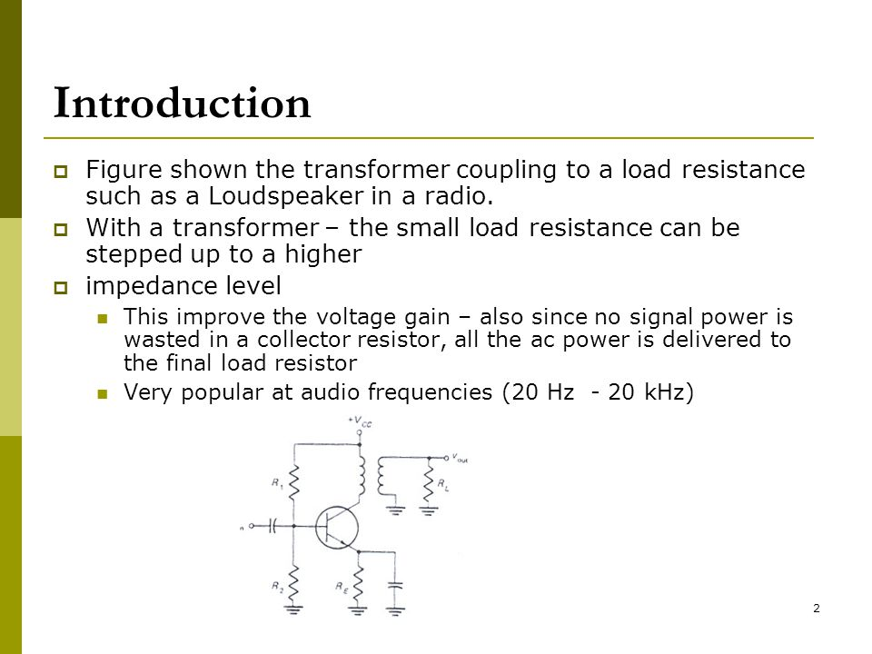2 Introduction  Figure shown the transformer coupling to a load resistance such as a Loudspeaker in a radio.  With a transformer – the small load re