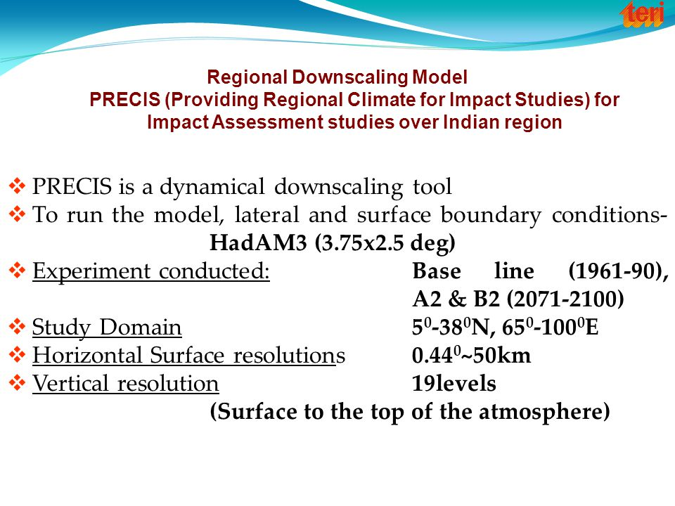  PRECIS is a dynamical downscaling tool  To run the model, lateral and surface boundary conditions- HadAM3 (3.75x2.5 deg)  Experiment conducted: Ba