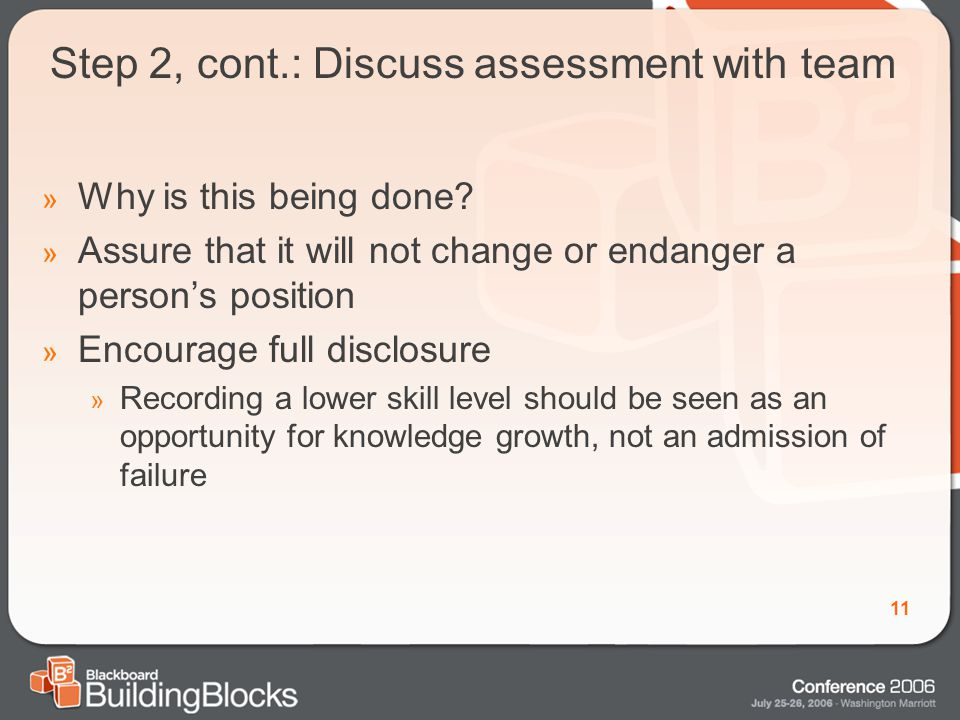 11 Step 2, cont.: Discuss assessment with team » Why is this being done.