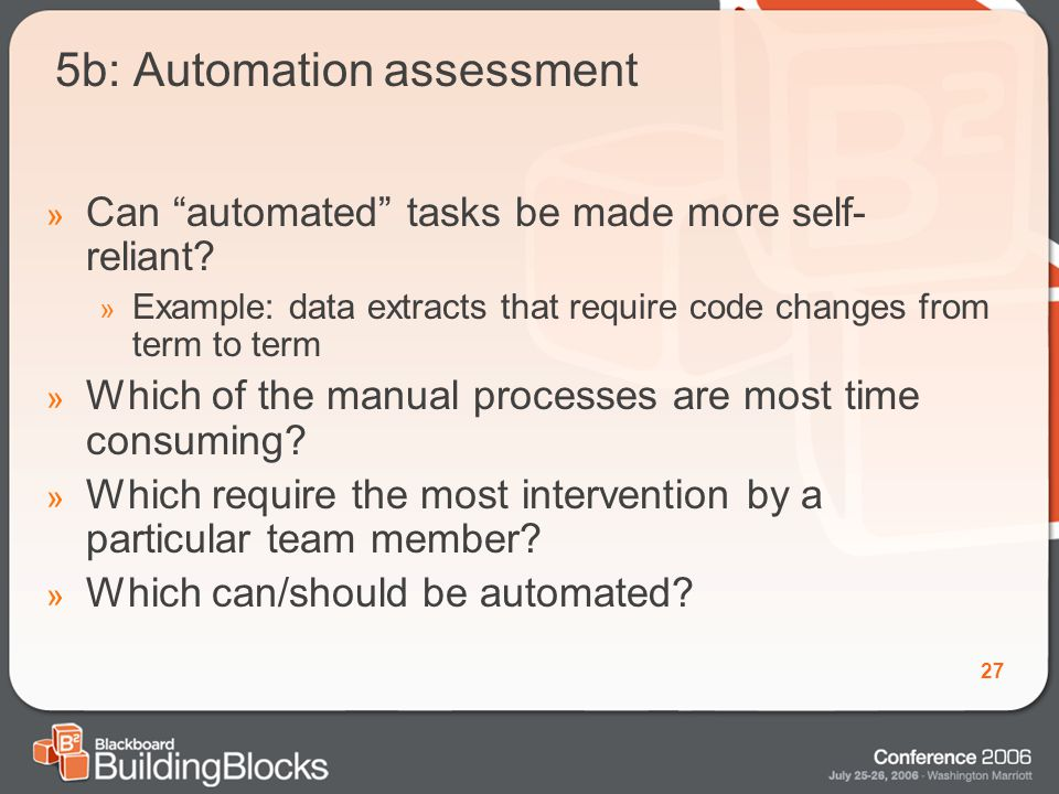 27 5b: Automation assessment » Can automated tasks be made more self- reliant.