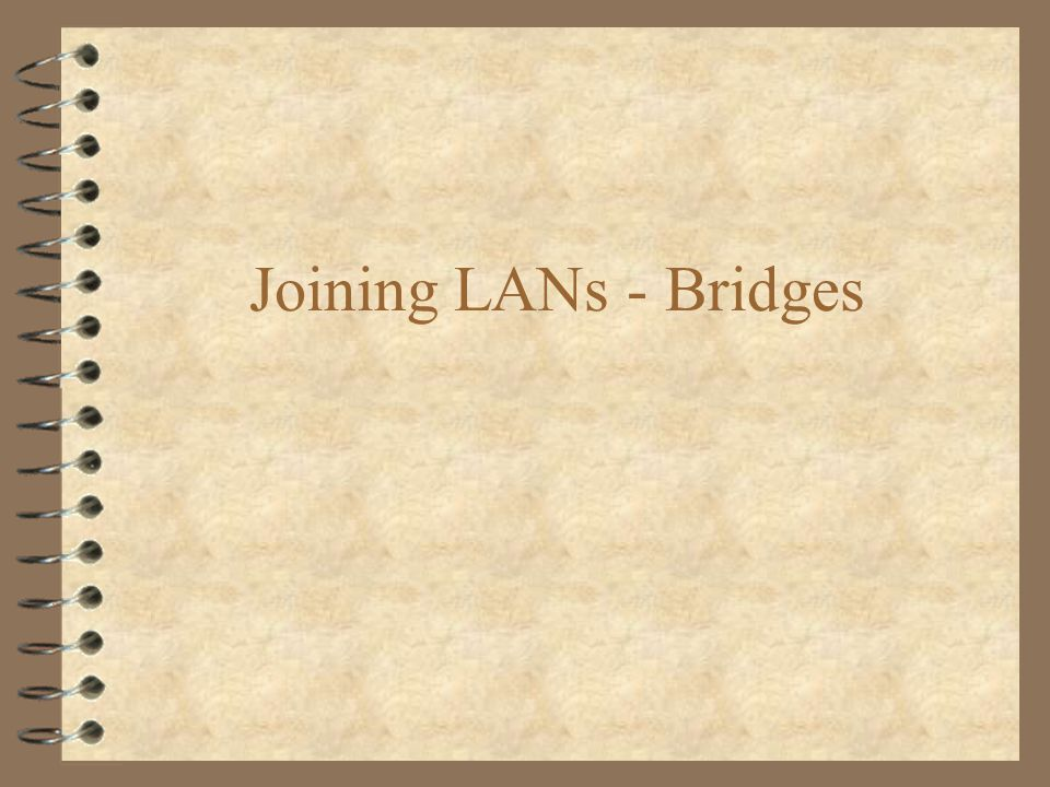Joining LANs - Bridges