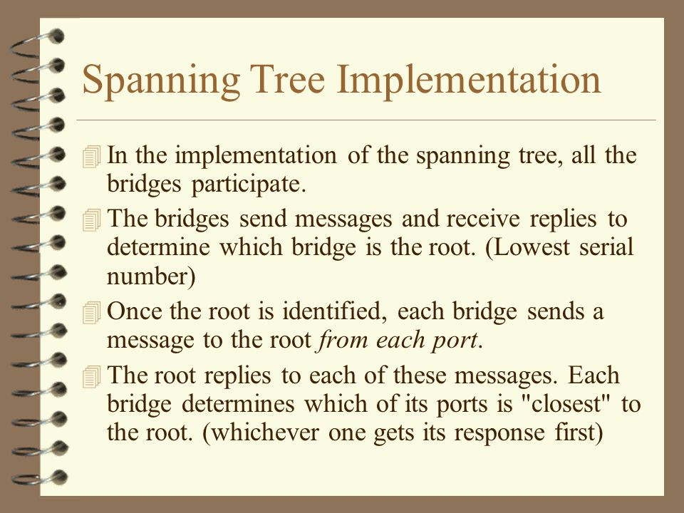 Spanning Tree Implementation 4 In the implementation of the spanning tree, all the bridges participate.