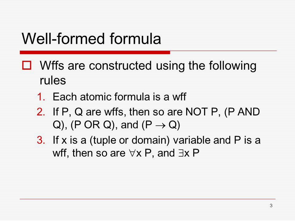 4 Atomic formulas in TRC and DRC  TRC R(t) where R is a relation name and t is a tuple variable t i [A]  t j [B] where t i and t j are tuple variables; A and B are attributes names;  is a comparison operator (=,, , ,  ) t i [A]  constant  DRC R(x 1,x 2,…,x k ) where R is a relation name and x i is a domain variable or constant x  y where x and y are domain variables x  constant where x is a domain variable